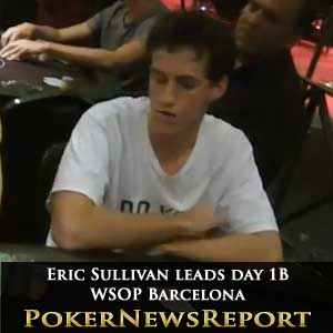 Eric Sullivan Leads Day 1b of WSOP Barcelona