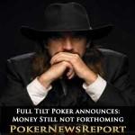 Full Tilt Poker Announces That Money Still Not Forthcoming