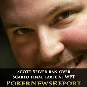 Scott Seiver ran over scared final table at WPT