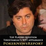 Top Players Question Tekintamgac's WPT Appearance