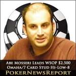 Abe Mosseri Leads WSOP $2,500 Omaha/Seven Card Stud Hi-Low-8 or Better