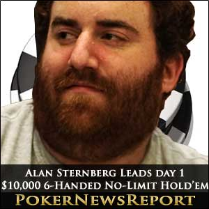 Alan Sternberg Leads Day 1 $10,000 6-handed No-Limit Hold'em