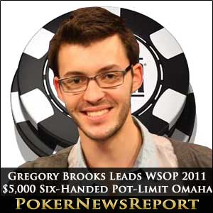 Gregory Brooks Leads WSOP 2011 $5,000 6-handed Pot-Limit Omaha