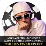 Jason Mercier stays on Course for $2,500 2-7 Triple Draw Lowball (Limit) Bracelet