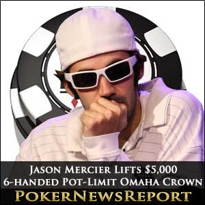 Jason Mercier lifts 6-handed Pot-Limit Omaha crown