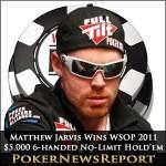 Matt Jarvis Secures WSOP 2011 $5,000 Six-Handed No-Limit Hold'em Title