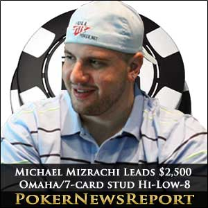 Michael Mizrachi Leads $2,500 Omaha / 7-card Stud Hi-Low-8 or Better
