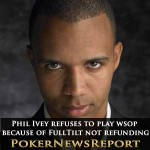 Phil Ivey Refuses to Play WSOP 2011 Because of Full Tilt Not Refunding Yet