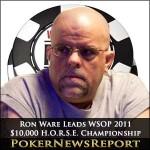 Ron Ware Leads WSOP 2011 $10,000 H.O.R.S.E. Championship