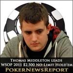 Thomas Middleton Leads WSOP 2011 $2,500 No-Limit Hold'em