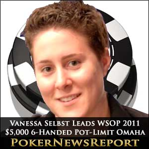 Vanessa Selbst Leads WSOP 2011 $5,000 6-handed Pot-Limit Omaha