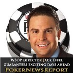 WSOP Tournament Director Effel Guarantees Exciting Days Ahead