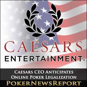 Caesars CEO Anticipates Online Poker Legalization
