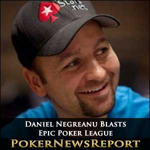 Daniel Negreanu Blasts Epic Poker League