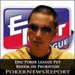 Epic Poker League Place Rheem on Probation