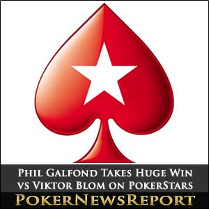 Phil Galfond Takes Huge Win vs Viktor Blom on PokerStars