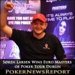 Søren Larsen Wins Euro Masters of Poker Tour Dublin Event