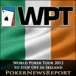 World Poker Tour (WPT) 2012 to Stop Off in Ireland