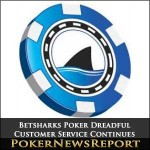 Betsharks Poker Dreadful Customer Service Continues