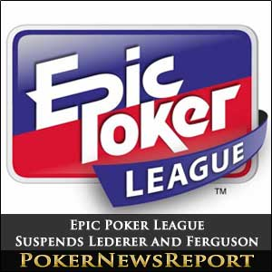 Epic Poker League Suspends Lederer and Ferguson