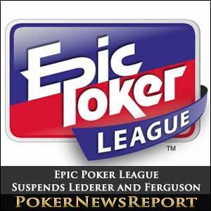 Epic Poker League Suspends Lederer and Ferguson