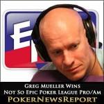 Greg Mueller Wins Not So Epic Poker League Pro/Am