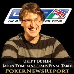 UKIPT Dublin – Jason Tompkins Leads Final Table