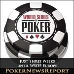 Just Three Weeks until WSOP Europe
