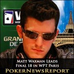 Matt Waxman Heads Final 18 in WPT Paris Main Event