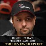"Daniel Negreanu – ""Lederer is an Idiot"""