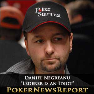 "Daniel Negreanu - ""Lederer is an Idiot"""