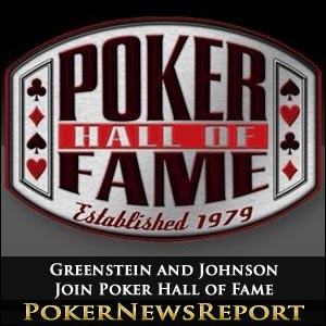 Greenstein and Johnson Join Poker Hall of Fame