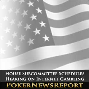 House Subcommittee Schedules Hearing on Internet Gambling