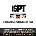 "International Stadiums Poker Tour ""Scheduled"" for Wembley"