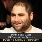 James Bord Calls US Poker Players Less Skilled