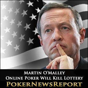 Martin O'Malley - Online Poker Will Kill Lottery