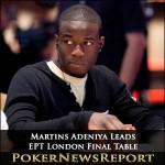 Martins Adeniya Leads EPT London Final Table