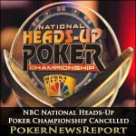 NBC National Heads-Up Poker Championship Cancelled