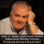 Noel O´Brien Leads Paddy Power Poker Irish Winter Festival