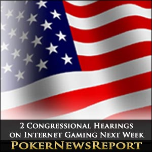 2 Congressional Hearings on Internet Gaming Next Week
