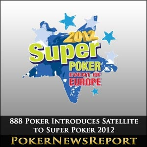 888 Poker Introduces Satellite to Super Poker 2012