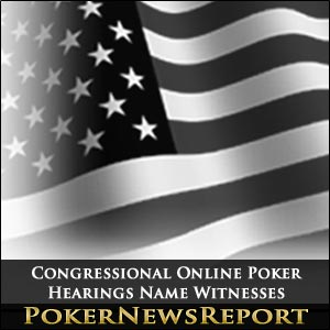 Congressional Online Poker Hearings Name Witnesses