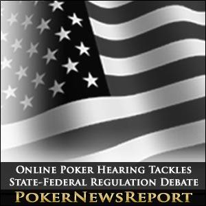 Online Poker Hearing Tackles State-Federal Regulation Debate