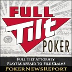 Full Tilt Attorney Believes Players may be Afraid to File Claims