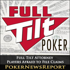 Full Tilt Poker Attorney Says Players Might be Afraid to File Claims