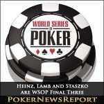 Heinz, Lamb and Staszko are WSOP Final Three