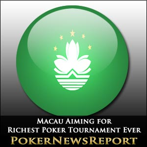 Macau Aiming for Richest Poker Tournament Ever