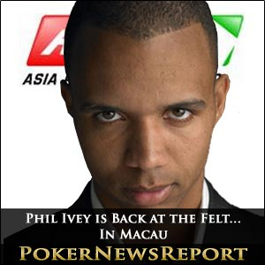 Phil Ivey is Back at the Felt... In Macau