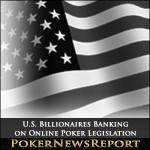 U.S. Billionaires Banking on Online Poker Legislation