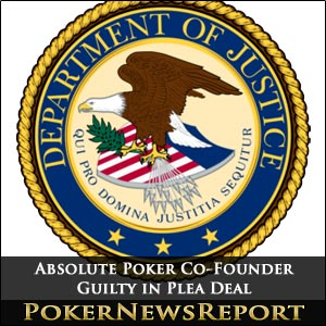 Absolute Poker Co-Founder Guilty in Plea Deal
